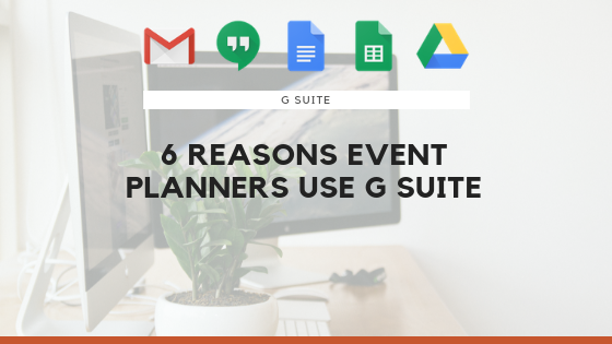 6 Reasons Event Planners Use G Suite