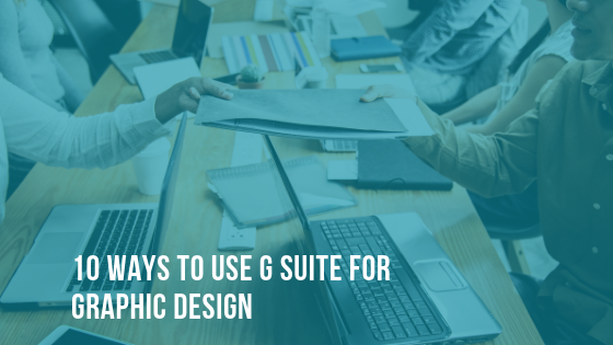 10 Ways To Use G Suite For Graphic Design