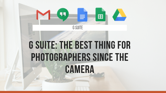G Suite: The Best Thing For Photographers Since the Camera