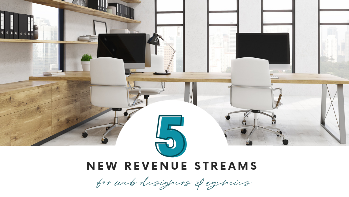 5 Additional Revenue Streams for Web Designers & Agencies
