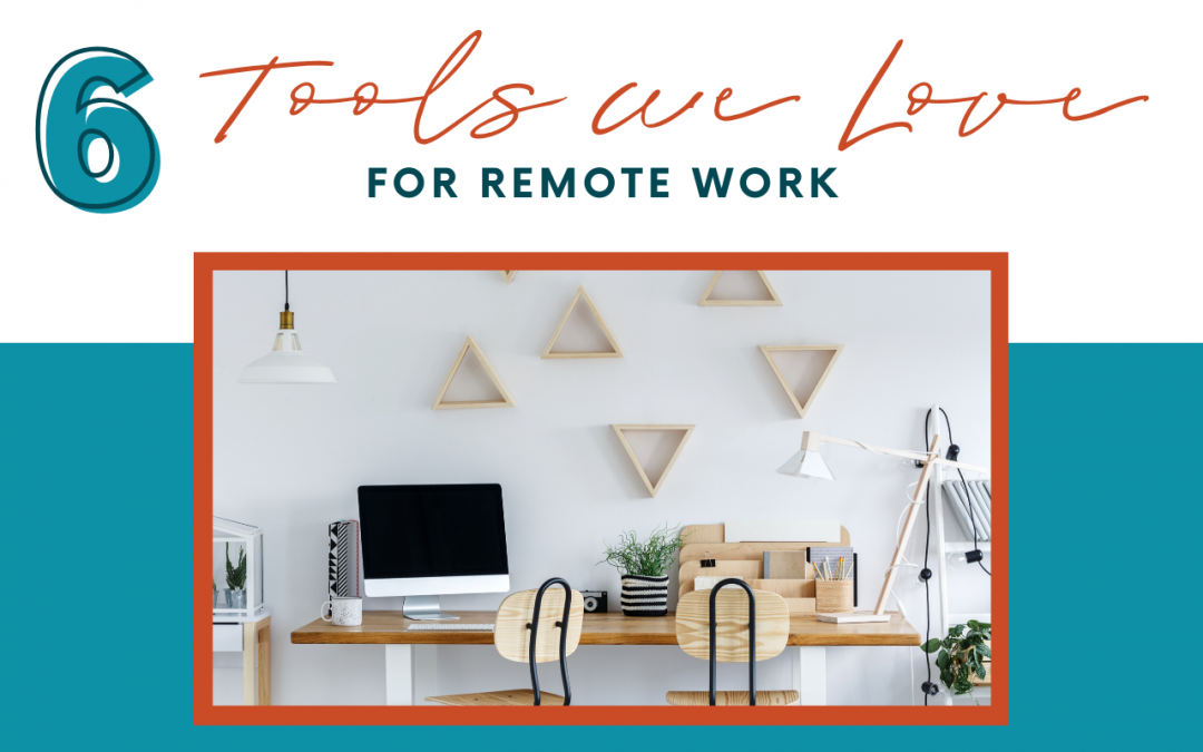 6 Tools We Love for Remote Work