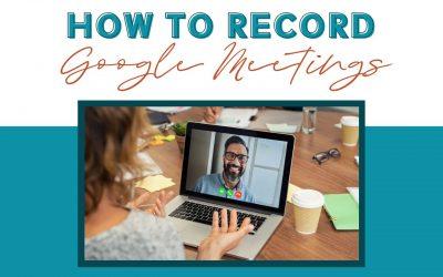 How to Record Google Meet Meetings